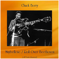 Chuck Berry - Maybellene / Roll Over Beethoven (All Tracks Remastered)
