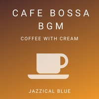 Jazzical Blue - Cafe Bossa BGM - Coffee with Cream
