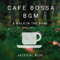 Jazzical Blue - Cafe Bossa BGM - A Walk in the Park