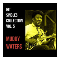 Muddy Waters - Hit Singles Collection, Vol. 5