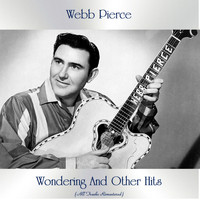 Webb Pierce - Wondering And Other Hits (All Tracks Remastered)