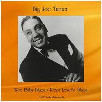 Big Joe Turner - Wee Baby Blues / Poor Lover's Blues (Big Joe Turner)