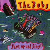 The Bobs - Shut Up And Sing!