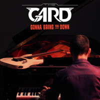 The Gard - Gonna Bring You Down