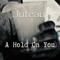 Juteau - A Hold on You