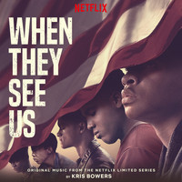 Kris Bowers - When They See Us (Original Music from the Netflix Limited Series)