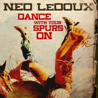 Ned LeDoux - Dance with Your Spurs On