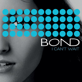 Bond - I Can't Wait