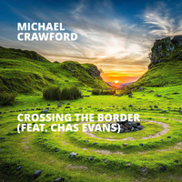 Michael Crawford - Crossing the Border (feat. Chas Evans)