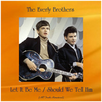 The Everly Brothers - Let It Be Me / Should We Tell Him (All Tracks Remastered)