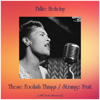 Billie Holiday - These Foolish Things / Strange Fruit (All Tracks Remastered)