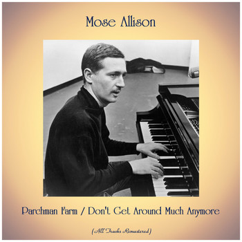Mose Allison - Parchman Farm / Don't Get Around Much Anymore (All Tracks Remastered)