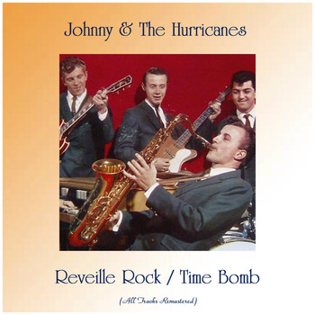 Johnny & the Hurricanes - Reveille Rock / Time Bomb (All Tracks Remastered)
