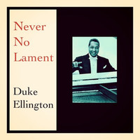 Duke Ellington - Never No Lament