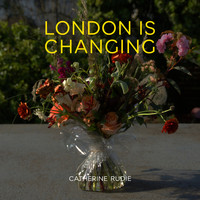 Catherine Rudie / - London Is Changing