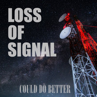 Loss Of Signal - Could Do Better