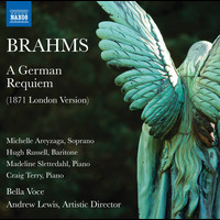 Bella Voce / Madeline Slettedahl / Craig Terry / Andrew Lewis - Brahms: A German Requiem, Op. 45 (London Version)