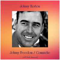 Johnny Horton - Johnny Freedom / Comanche (Remastered 2019)