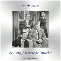 The Weavers - So Long / Lonesome Traveler (Remastered 2019)