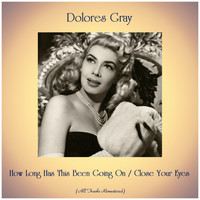Dolores Gray - How Long Has This Been Going On / Close Your Eyes (Remastered 2019)