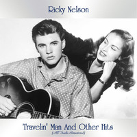 Ricky Nelson - Travelin' Man And Other Hits (All Tracks Remastered)