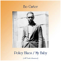 Bo Carter - Policy Blues / My Baby (All Tracks Remastered)