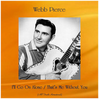 Webb Pierce - I'll Go On Alone / That's Me Without You (All Tracks Remastered)