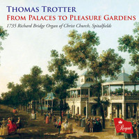 Thomas Trotter - From Palaces to Pleasure Gardens