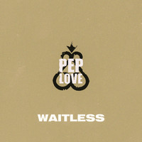 Pep Love - Waitless (Explicit)