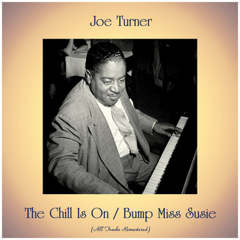 Joe Turner - The Chill Is On / Bump Miss Susie (Remastered 2019)
