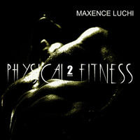 Maxence Luchi - Physical Fitness 2