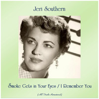 Jeri Southern - Smoke Gets in Your Eyes / I Remember You (Remastered 2019)