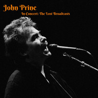 John Prine - In-Concert: The Lost Broadcasts