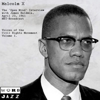 Malcolm X - The 'Open Mind' Interview with James Baldwin, April 23rd 1961, NET Broadcast - Voices Of The Civil Rights Movement Volume 1 (Remastered)