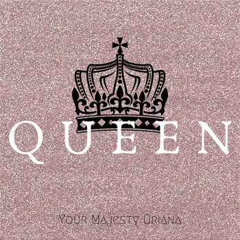 Your Majesty Oriana - Queen