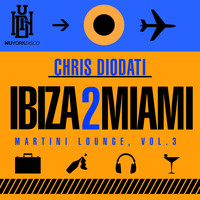 Chris Diodati - Ibiza 2 Miami: Martini Lounge, Vol. 3