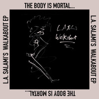 L.A. Salami - The Body is Mortal, Love is Ongoing (Forever, A Poem)