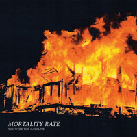 Mortality Rate - You Were the Gasoline