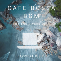 Jazzical Blue - Cafe Bossa BGM - By the Riverside