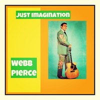 Webb Pierce - Just Imagination