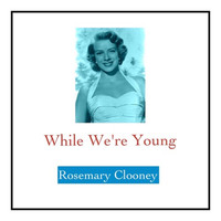 Rosemary Clooney - While We're Young