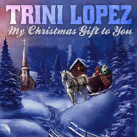Trini Lopez - My Christmas Gift to You