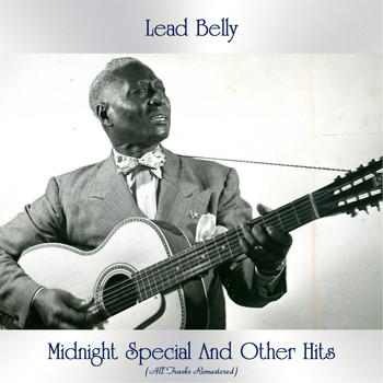 Lead Belly - Midnight Special And Other Hits (All Tracks Remastered)