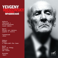 Yevgeny Mravinsky &  Leningrad Philharmonic Symphony Orchestra - Debussy: Prélude à l'après-midi d'un faune - Bartok: Music for Strings, Percussion and Celesta - Stravinsky: Agon (Live)