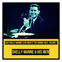 Shelly Manne & His Men - Live! Shelly Manne & His Men at the Manne Hole, Vol. 1