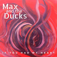 Max And The Ducks - If You Had My Heart