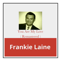 Frankie Laine - You Are My Love (Remastered)