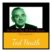 Ted Heath - Ted Heath Plays Al Jolson Classics (Remastered)