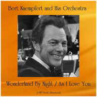 Bert Kaempfert And His Orchestra - Wonderland By Night / As I Love You (Remastered 2019)