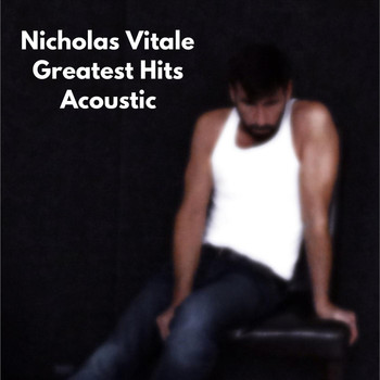 Nicholas Vitale - Greatest Hits (Acoustic) (Explicit)
